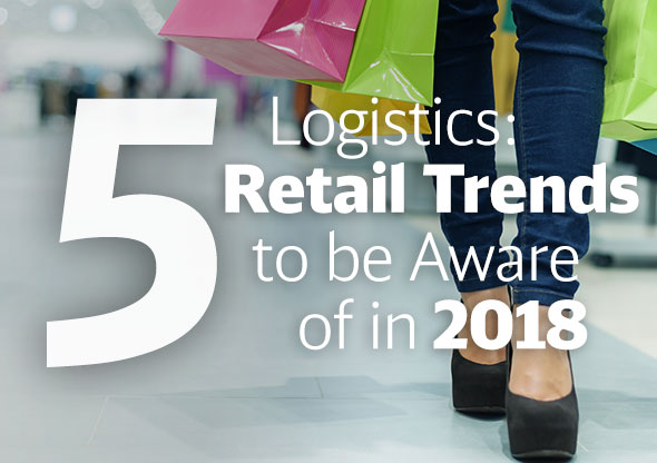 Top 5 Logistics Retail Trends in 2018